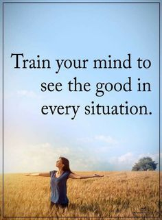 Quotes If you want happiness in your life then prepare your mind to find and see the good side of everything.