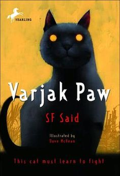 Varjak Paw by SF Said-A cat learns to brave the wild city.  I have been in love with this book ever since I was little!