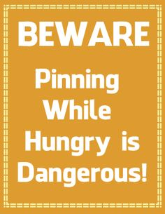 No pinning while hungry!!