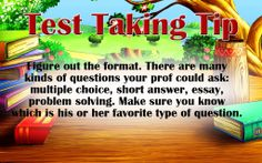 Test Taking Tip: Figure out the format. There are many kinds of questions your prof could ask: multiple choice, short answer, essay, problem solving. Make sure you know which is his or her favorite type of question.  #test #testprep