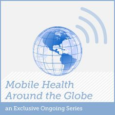 The Mobile Health Around the Globe series spotlights different countries and what is happening in the way of mHealth in each one of them.  Read about mobile apps, studies on patient monitoring, apps for diagnostics and loads of great stuff coming up.  Or email us to participate in this series and we will consider it!