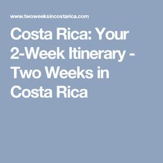 Costa Rica: Your 2-Week Itinerary - Two Weeks in Costa Rica