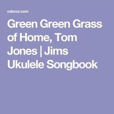 Green Green Grass of Home, Tom Jones   Jims Ukulele Songbook