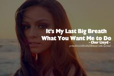 Last Big Breath - Cher Lloyd Song Lyric Quotes, Music Lyrics, Music Quotes, Breathe Quotes, Cher Lloyd, Marina And The Diamonds, Different Quotes, Powerful Words
