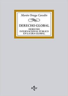 Derecho global : derecho internacional público en la era global / Martín Ortega Carcelén