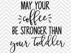 May Your Coffee Be Stronger Than Your Toddler Coffee Mug Ideas Vinyl Decal SVG…                                                                                                                                                                                 More