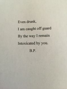 even drunk i am caught off guard by the way i remain intoxicated by you - secret love affair quotes