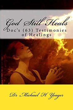 God Still Heals: Docs (63) Testimonies of Healings by Mic... https://www.amazon.com/dp/B01E04S4CC/ref=cm_sw_r_pi_dp_x_un7gybE9K5HDG