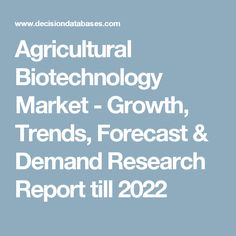 Agricultural Biotechnology Market - Growth, Trends, Forecast & Demand Research Report till 2022