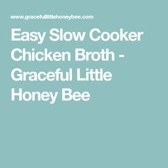 Easy Slow Cooker Chicken Broth - Graceful Little Honey Bee