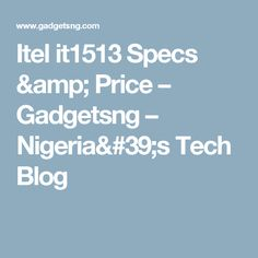 Itel it1513 Specs & Price – Gadgetsng – Nigeria's Tech Blog