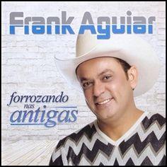 Frank Aguiar - Forrozando Nas Antigas - 2011