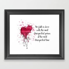 Love Quote for Valentine's Day Framed Art Print  We fall in love with the most unexpected person at the most unexpected time