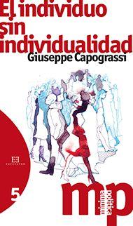 El individuo sin individualidad / Giuseppe Capograssi ; traducción y edición de Ana Llano Torres Madrid : Encuentro, 2015 #biblioteques_UVEG 9788490550960