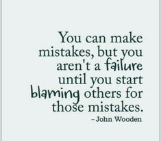 The blame game. Blame Quotes, Mistake Quotes, Quotes To Live By, Quotable Quotes, Blaming Others Quotes, John Wooden Quotes, Great Quotes, Inspirational Quotes, Motivational Quotes