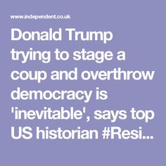 Donald Trump trying to stage a coup and overthrow democracy is 'inevitable', says top US historian #Resist #trumptrash #trumptrainwreck #IMPEACH