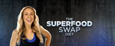 My Diet is Better Than Yours: The Superfood Swap Diet | My Diet Is Better Than Yours