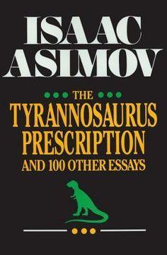 Isaac Asimov - The Tyrannosaurus Prescription and 100 Other Essays