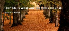 Our life is what our thoughts make it. - Marcus Aurelius , called the Philosopher, was Roman emperor from 161 to 180 AD. He ruled with his adoptive brother, Lucius Verus, until Verus' death in Marcus Aurelius Quotes, Roman Emperor, Cute Quotes, Famous Quotes, Our Life, Positive Quotes, Quotes To Live By, Favorite Quotes, Bliss
