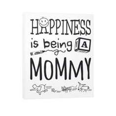 "Buy 2 or More & Get Free Shipping!! Limited Edition ""HAPPINESS IS BEING A MOMMY"" Canvas Prints available in the size of your choice! Limited Number Available so Add to Cart and Checkout Now! Product D"