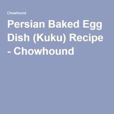 Persian Baked Egg Dish (Kuku) Recipe - Chowhound