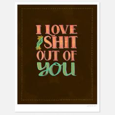 Love The Sh_t Out Of You 8.5x11, $22, now featured on Fab.