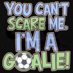 I play everywhere. I'm the backup goalie.