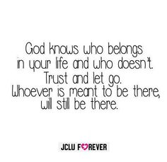 #God knows who belongs in your life and who doesn't. Trust and let go. Whoever is meant to be there, will still be there.#jcluforever #jesus