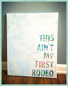 This ain't my first rodeo 16 x 20 canvas quote on Etsy, $25.00