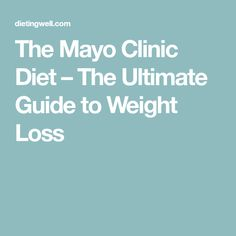 The Mayo Clinic Diet – The Ultimate Guide to Weight Loss