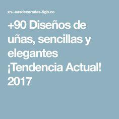 +90 Diseños de uñas, sencillas y elegantes ¡Tendencia Actual! 2017