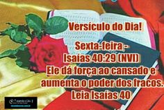 Sexta-feira - Isaías 40:29 (NVI) Ele dá força ao cansado e aumenta o poder dos fracos. Leia Isaías 40