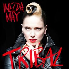 Imelda May: Tribal, American Songwriter and Songwriting.
