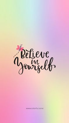 Free Colorful Smartphone Wallpaper - Believe in yourself - - Positive Wallpapers, Inspirational Wallpapers, Short Inspirational Quotes, Uplifting Quotes, Motivational, Postive Quotes, Positive Quotes For Life, Words Wallpaper, Wallpaper Quotes