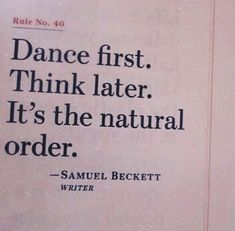 Dance first, think later. It's the natural order.