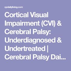 Cortical Visual Impairment (CVI) & Cerebral Palsy: Underdiagnosed & Undertreated | Cerebral Palsy Daily Living