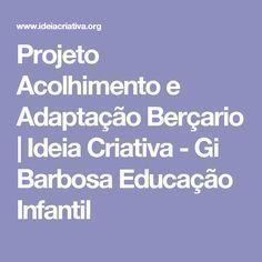 Projeto Acolhimento e Adaptação Berçario | Ideia Criativa - Gi Barbosa Educação Infantil