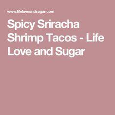 Spicy Sriracha Shrimp Tacos - Life Love and Sugar