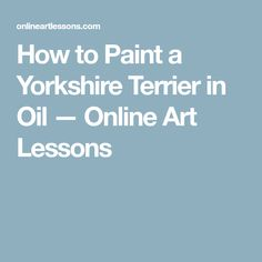 How to Paint a Yorkshire Terrier in Oil — Online Art Lessons