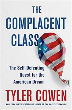 726ba89d6c3a45 The Complacent Class  The Self-Defeating Quest for the American Dream   Tyler Cowen