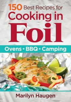 For campers, backyard grillers, hosts of tailgate parties and home cooks feeding a hungry family, these creative recipes for meals wrapped in foil packs are welcome additions to a cooking repertoire.