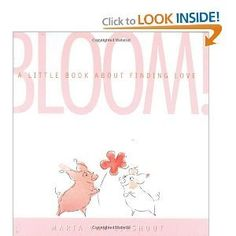 Bloom! A Little Book About Finding Love --- http://www.amazon.com/Bloom-Little-Book-About-Finding/dp/B009PCNS76/?tag=pintrest01-20