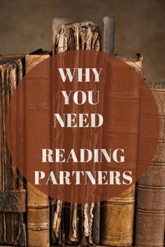 Every person needs a reading partner to discuss books with to grow intellectually, emotionally, and spiritually.