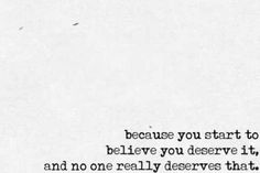 Started to believe you deserved the pain, from cutting and whatever else, but no one deserves that