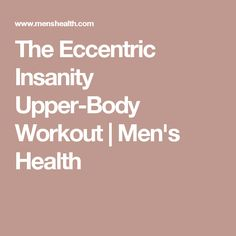 The Eccentric Insanity Upper-Body Workout   Men's Health