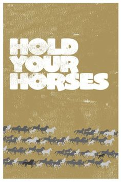 "I remember saying this to my grandson when he was really little and he said right back at me with huge, frightened eyes, ""Me no hold no horses"". It was so funny and still makes me laugh. Southern Pride, Southern Sayings, Simply Southern, Southern Charm, Southern Humor, Southern Comfort, Southern Belle, Drops Of Jupiter, Horse Posters"