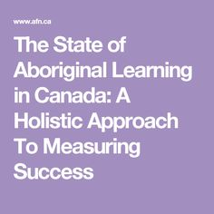 The State of Aboriginal Learning in Canada: A Holistic Approach To Measuring Success