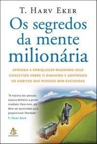 Os Segredos da Mente Milionária - Aprenda a Enriquecer Mudando seus Conceitos Sobre o Dinheiro ...