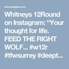 """Whitneys 12Round on Instagram: """"Your thought for life. FEED THE RIGHT WOLF... #w12r #tfwsurrey #deepthoughts #yourthoughtscreateyourreality #lifeslessons #inspiration…"""""""