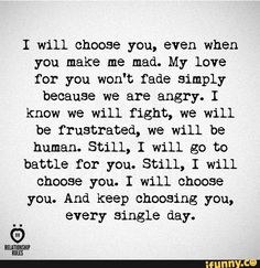relationship quotes I choose you Olivia although in my head when I say this I must admit I thought Romantic Love Quotes, Love Quotes For Him, Great Quotes, Quotes To Live By, Inspirational Quotes, I Choose You Quotes, Being Mad Quotes, Angry Love Quotes, Upset Quotes